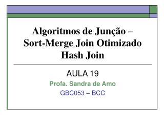 Algoritmos de Junção –  Sort-Merge Join Otimizado   Hash Join