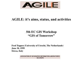 "AGILE: it's aims, status, and activities 5th EC GIS Workshop ""GIS of Tomorrow"""