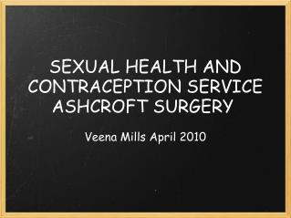 SEXUAL HEALTH AND CONTRACEPTION SERVICE ASHCROFT SURGERY