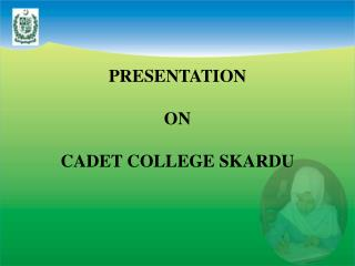PRESENTATION  ON  CADET COLLEGE SKARDU