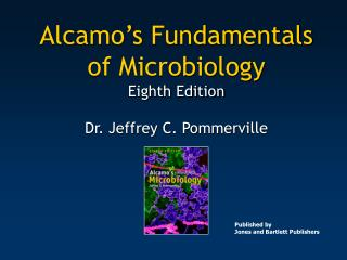 Alcamo's Fundamentals of Microbiology Eighth Edition Dr. Jeffrey C. Pommerville