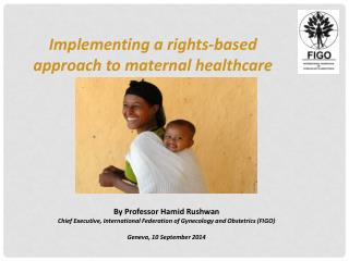 Implementing  a rights-based  approach  to maternal healthcare