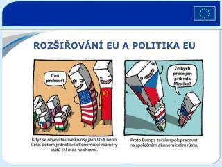 ROZŠIŘOVÁNÍ EU A POLITIKA EU