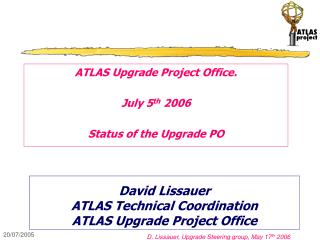 David Lissauer ATLAS Technical Coordination ATLAS Upgrade Project Office