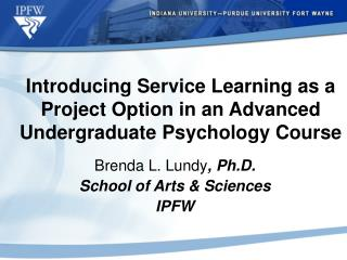 Introducing Service Learning as a  Project Option in an Advanced Undergraduate Psychology Course