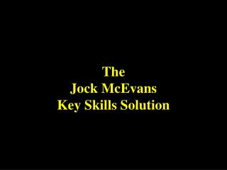 The Jock McEvans Key Skills Solution