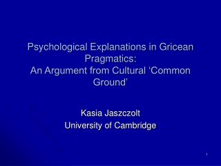 Psychological Explanations in Gricean Pragmatics:  An Argument from Cultural  Common Ground