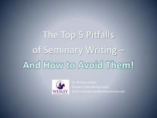 The Top 5 Pitfalls of Seminary Writing –  And How to Avoid Them! Dr. Jill Hicks-Keeton