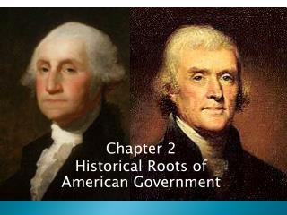 Chapter 2 Historical Roots of American Government