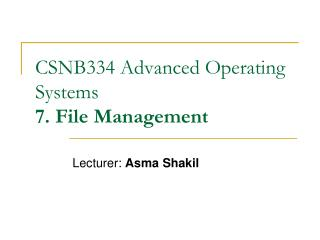 CSNB334 Advanced Operating Systems 7. File Management