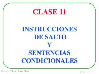 CLASE 11 INSTRUCCIONES  DE SALTO Y SENTENCIAS CONDICIONALES