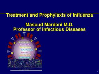 Treatment and Prophylaxis of Influenza Masoud Mardani M.D. Professor of Infectious Diseases