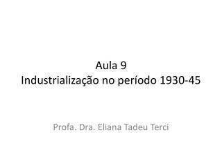 Aula 9  Industrialização no período 1930-45