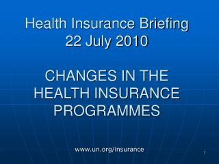 Health Insurance Briefing 22 July 2010  CHANGES IN THE  HEALTH INSURANCE PROGRAMMES