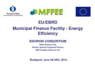 EU/EBRD Municipal Finance Facility -  Energy Efficiency ENVIRON CONSORTIUM Ildikó  Adamecz  Raj