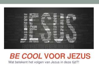 Be Cool  voor Jezus