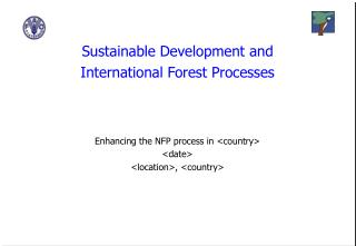 Sustainable Development and International Forest Processes Enhancing the NFP process in <country>