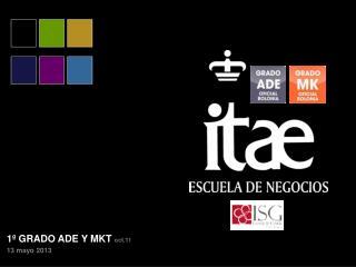 1º GRADO ADE Y MKT  oct.11 13 mayo 2013