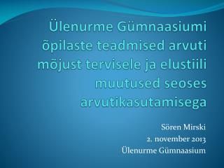Sören Mirski 2 .  november 2013 Ülenurme Gümnaasium