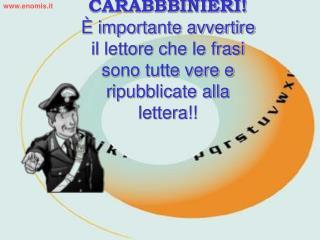 CARABBBINIERI    importante avvertire il lettore che le frasi sono tutte vere e ripubblicate alla lettera