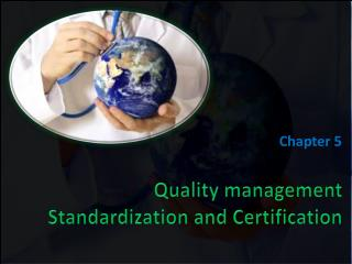 Quality management Standardization and  Certification