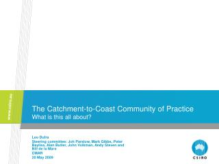 The Catchment-to-Coast Community of Practice What is this all about?