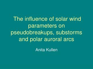 The influence of solar wind parameters on pseudobreakups, substorms and polar auroral arcs
