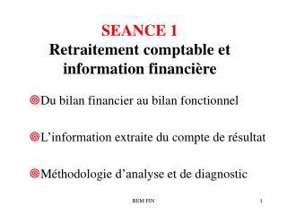 SEANCE 1 Retraitement comptable et information financière