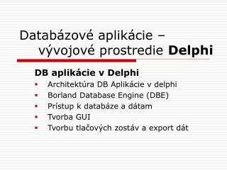 Databázové aplikácie – vývojové prostredie  Delphi