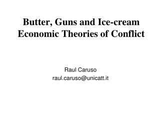 Butter, Guns and Ice-cream Economic Theories of Conflict