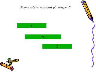 Ako ozna ?ujeme severn� p�l magnetu?