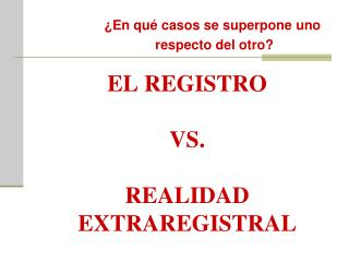 EL REGISTRO VS.  REALIDAD EXTRAREGISTRAL