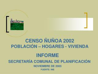 CENSO ÑUÑOA 2002           POBLACIÓN – HOGARES - VIVIENDA