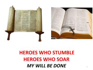 HEROES WHO STUMBLE  HEROES WHO SOAR MY WILL BE DONE