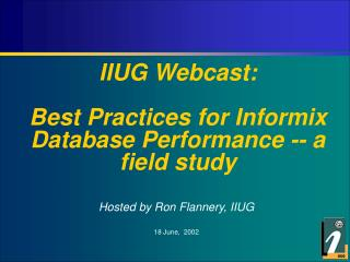 IIUG Webcast: Best Practices for Informix Database Performance -- a field study