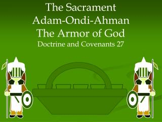 The Sacrament Adam-Ondi-Ahman The Armor of God Doctrine and Covenants 27