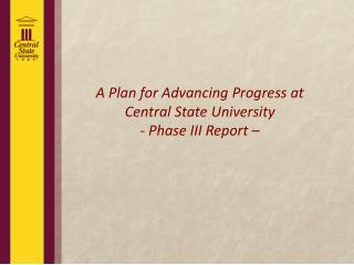 A Plan for Advancing Progress at Central State University - Phase III Report  –