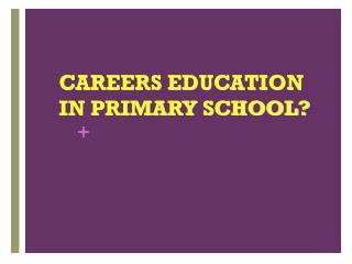 CAREERS EDUCATION IN PRIMARY SCHOOL?