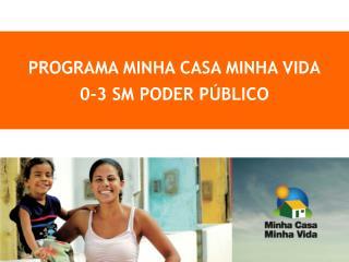 PROGRAMA MINHA CASA MINHA VIDA 0-3 SM PODER P BLICO