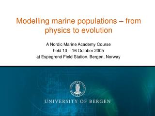Modelling marine populations � from physics to evolution