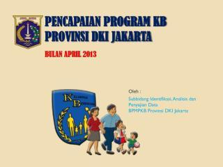 PENCAPAIAN PROGRAM KB PROVINSI DKI JAKARTA BULAN APRIL  2013