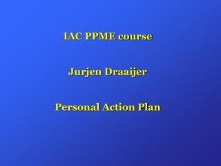 IAC PPME course Jurjen Draaijer Personal Action Plan