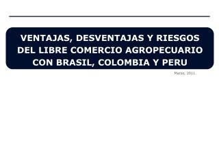 VENTAJAS, DESVENTAJAS Y RIESGOS DEL LIBRE COMERCIO AGROPECUARIO CON BRASIL, COLOMBIA Y PERU