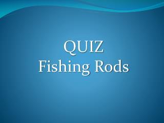 QUIZ Fishing Rods