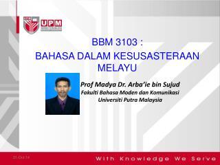 Prof Madya Dr. Arba'ie bin Sujud Fakulti Bahasa Moden dan Komunikasi Universiti Putra Malaysia