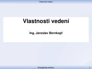 Vlastnosti vedení Ing . Jaroslav Bernkopf