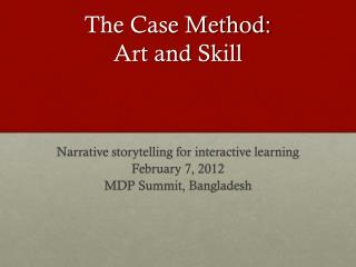 The Case Method: Art and  Skill