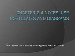 Chapter 2.4 Notes: Use Postulates and Diagrams