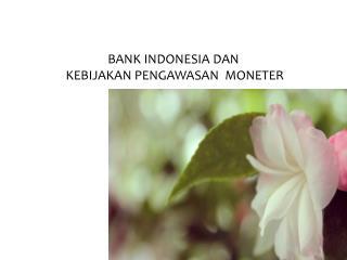 BANK INDONESIA DAN  KEBIJAKAN PENGAWASAN  MONETER