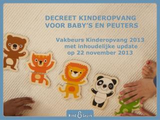 DECREET KINDEROPVANG VOOR BABY'S EN PEUTERS Vakbeurs Kinderopvang 2013